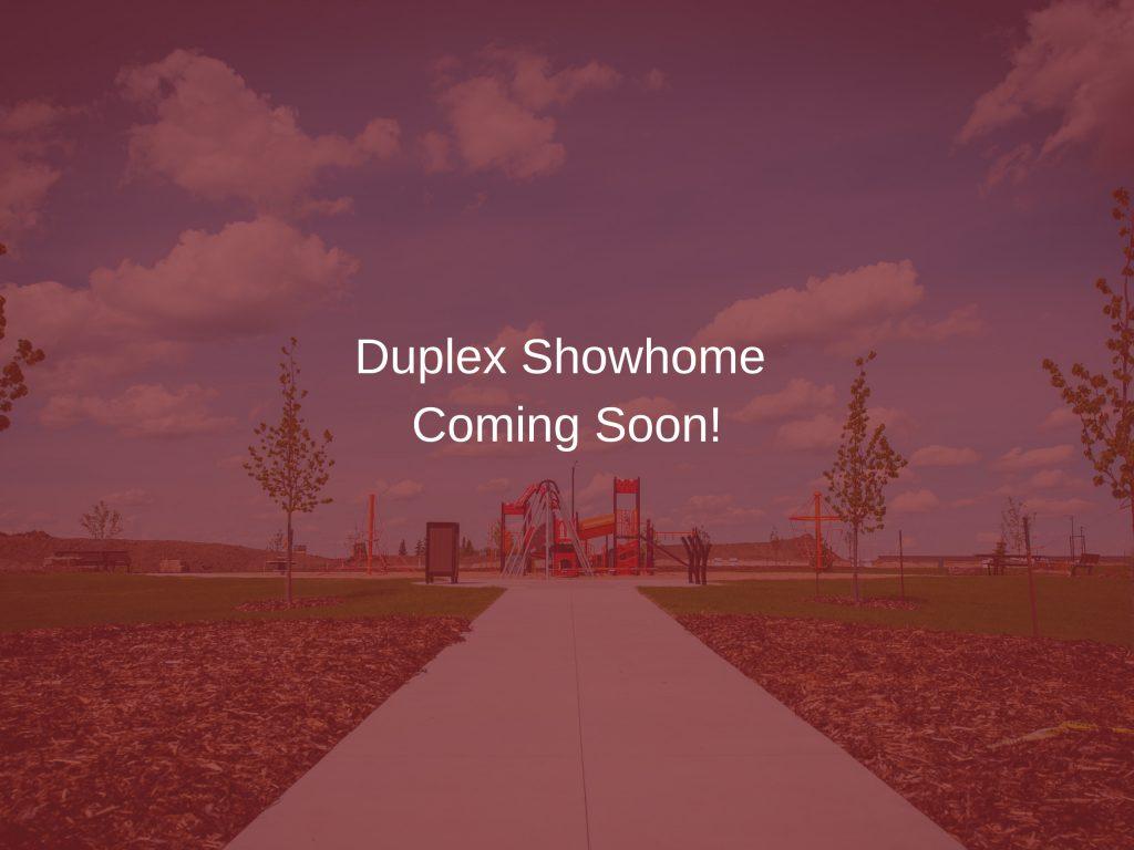 Duplex Showhome - Coming Soon